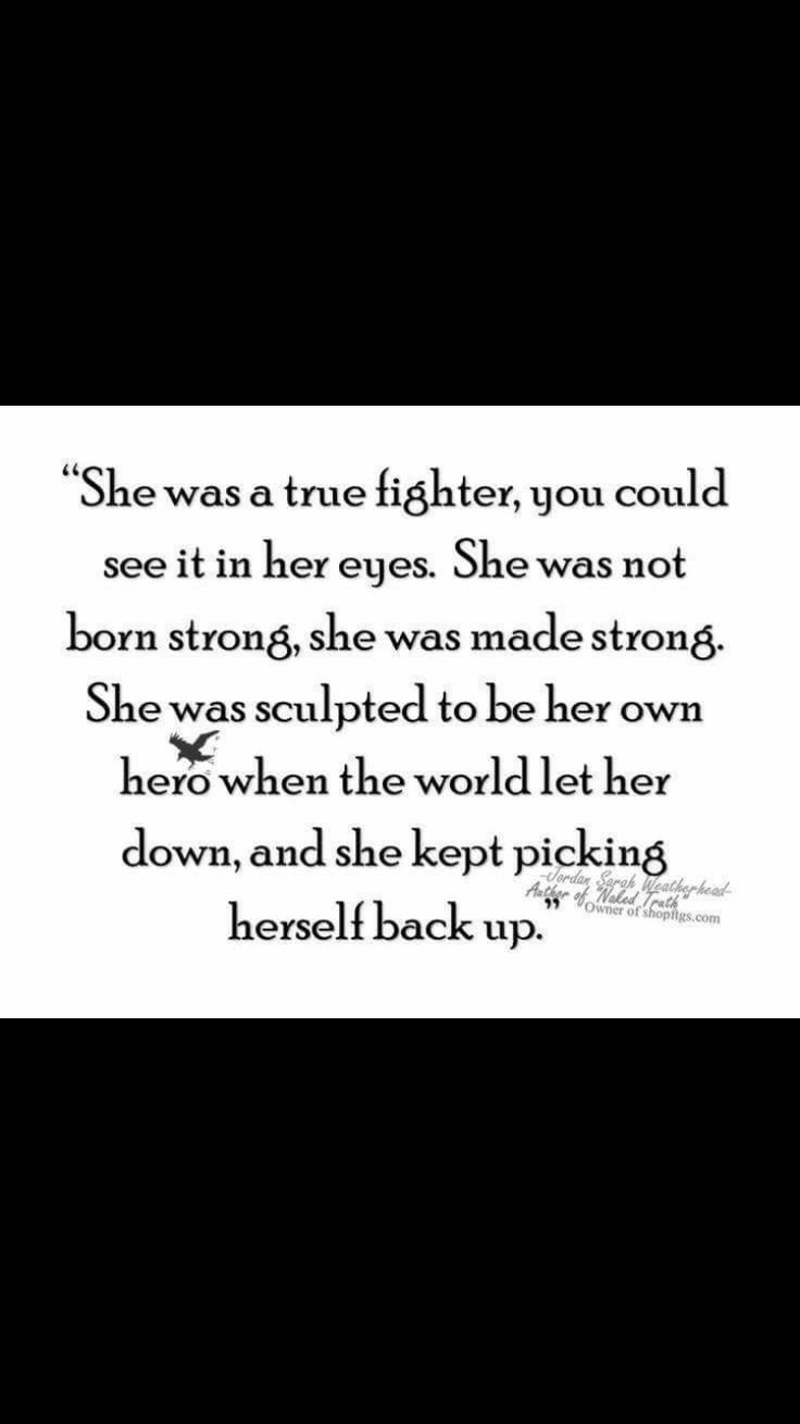 She was made strong. She was made into her own hero.