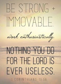 Daily Devotions:  1 Cor 15:58Nothing youdo for the Lord is ever use...