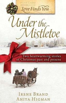 Love Finds You Under the Mistletoe (Love Finds You) by Irene Brand, Anita Higman