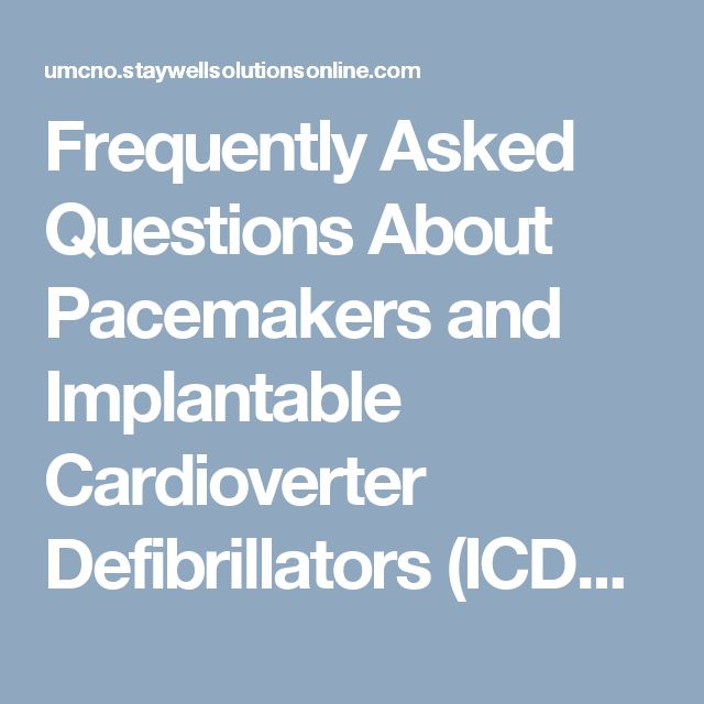 Frequently Asked Questions About Pacemakers and Implantable Cardioverter Defibrillators (ICDs) - UMCNO