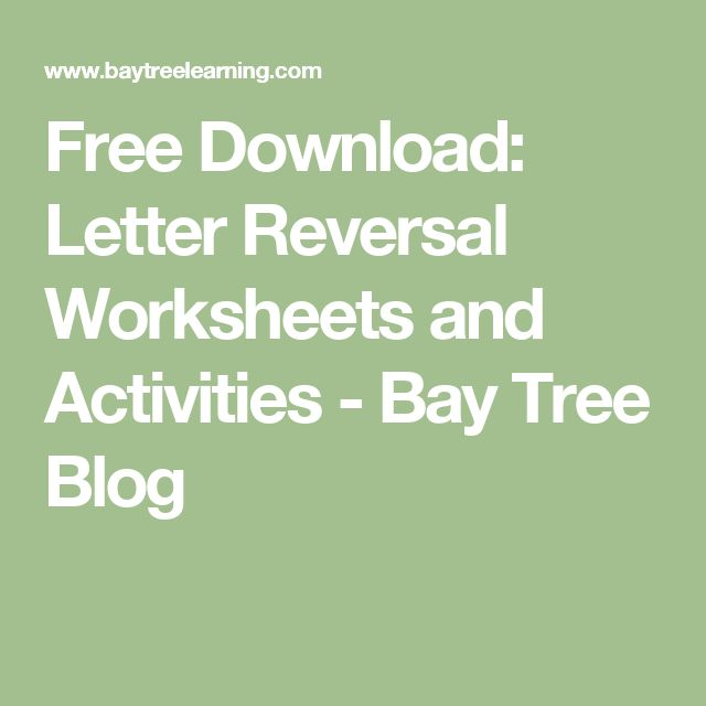 Free Download: Letter Reversal Worksheets and Activities - Bay Tree Blog