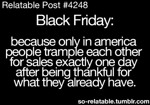 funny quotes about black friday | LOL funny quote quotes black humor jokes joke Friday thanksgiving sale ...