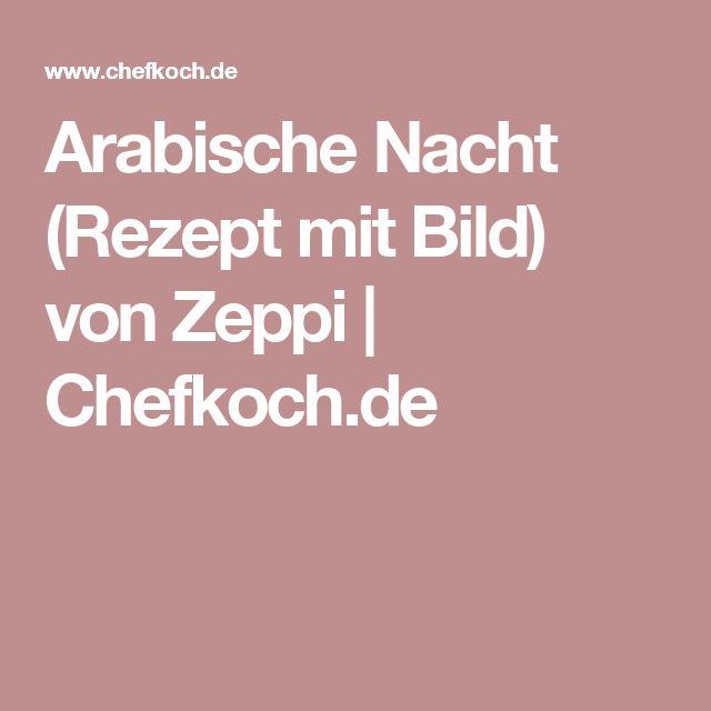 Arabische Nacht (Rezept mit Bild) von Zeppi | Chefkoch.de