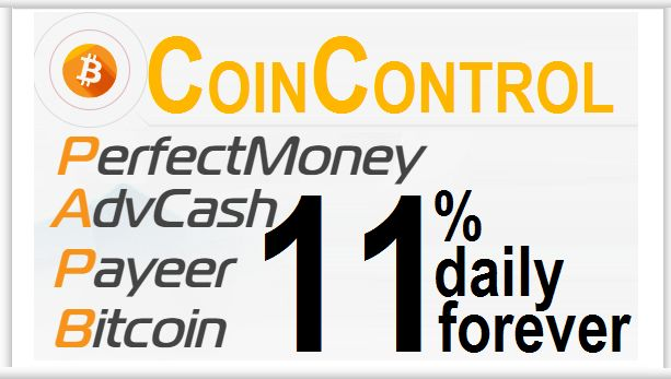 COINCONTROL investment review Bitcoin FORUM HYIP Start: 24.07.17 Features: - Language: EN ...  - Accept: BitCoin [BTC] PM Payeer ADVCash - Payments: Instant  - Referral plan: 5-1% - Fee for withdrawal: No - Minimum deposit: 0.001 BTC - Minimum withdrawal: 0.0005 BTC - Influence of the exchange rate BTC-USD: No - Refund deposit: Included in payments [Indefinite] BitCoinPayeerPerfectMoneyAdvCash Invest plans: 11%-12%-15% Daily Forever