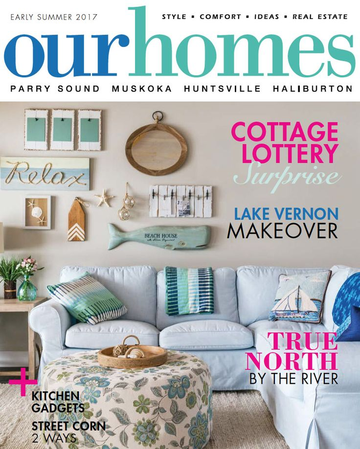 OUR HOMES Muskoka Early Summer 2017. Read more of this issue at http://www.ourhomes.ca/articles/blog/article/on-stands-our-homes-muskoka-early-summer-2017