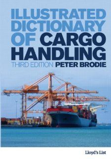 Illustrated Dictionary of Cargo Handling (Maritime  Transport Law Librar) by Peter Brodie. $195.12. Publisher: Informa Law from Routledge; 3 edition (April 1, 2010). Publication: April 1, 2010. Edition - 3. 224 pages