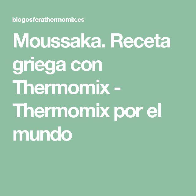 Moussaka. Receta griega con Thermomix - Thermomix por el mundo
