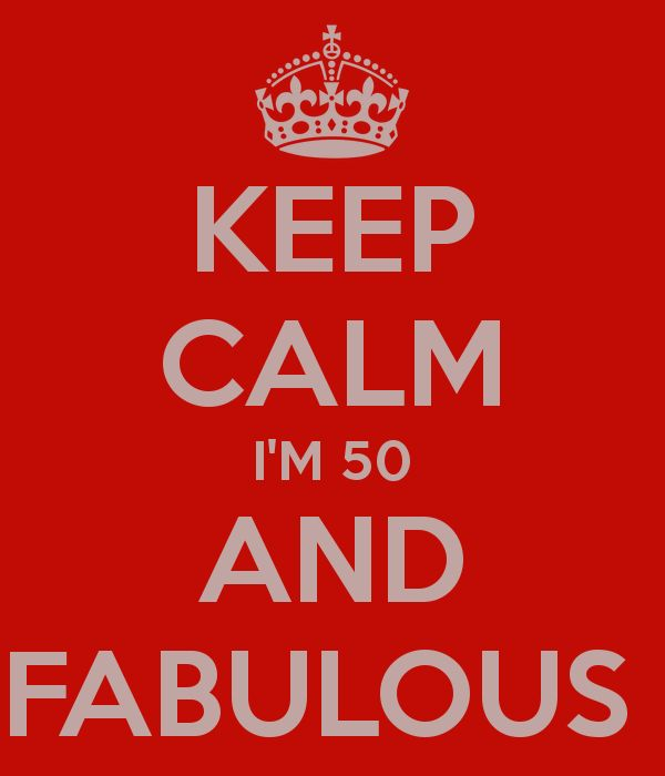 KEEP CALM I'M 50 AND FABULOUS
