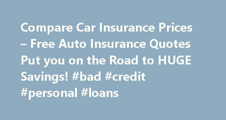 Compare Car Insurance Prices – Free Auto Insurance Quotes Put you on the Road to HUGE Savings! #bad #credit #personal #loans http://insurance.remmont.com/compare-car-insurance-prices-free-auto-insurance-quotes-put-you-on-the-road-to-huge-savings-bad-credit-personal-loans/  #compare auto insurance prices # Spared paying a lot more than just the one that's best. Your fault, damages could ruin a company. affordable car insurance michigan Reason as to whether or not the cheapest around for…