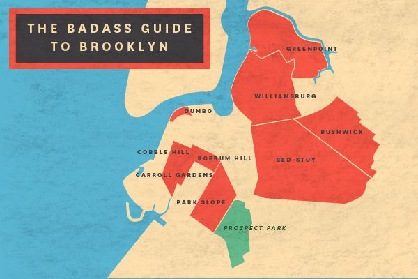 The Guide To Brooklyn. There are a boatload of neighborhoods offering so many different experiences, after all. So, we've broken it down for you, with the ultimate (and — we're just going to say it — most badass) guide to the best that Brooklyn has to offer.
