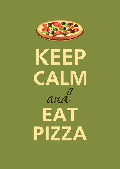 Keep calm and eat pizza :)