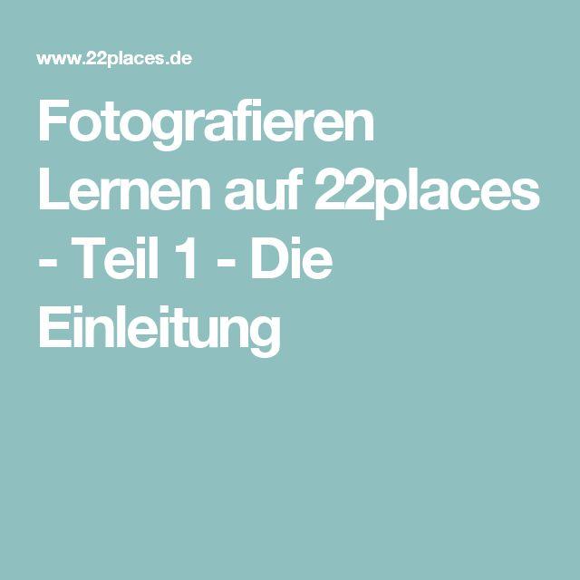 Fotografieren Lernen auf 22places - Teil 1 - Die Einleitung