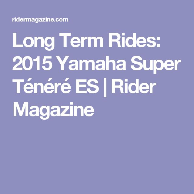 Long Term Rides: 2015 Yamaha Super Ténéré ES   Rider Magazine