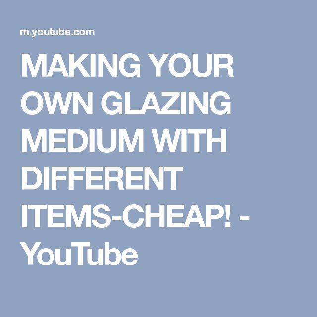 MAKING YOUR OWN GLAZING MEDIUM WITH DIFFERENT ITEMS-CHEAP! - YouTube