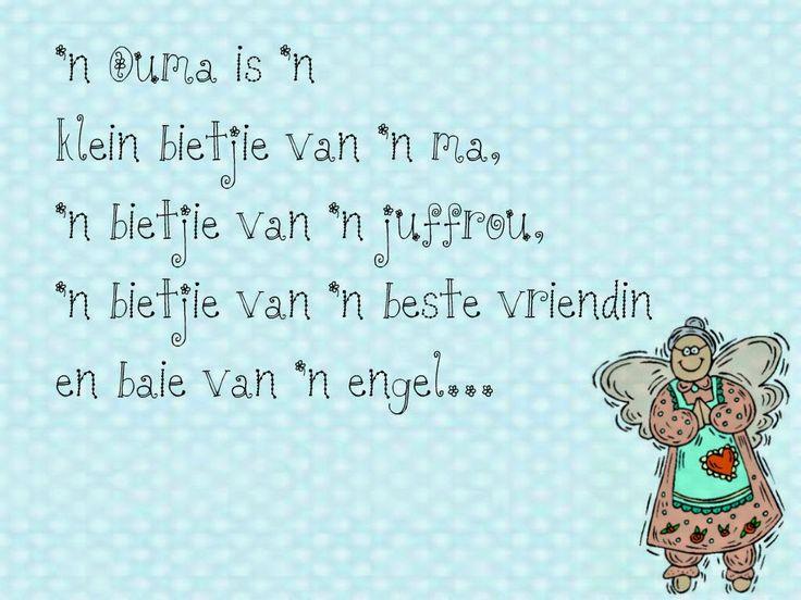 Afrikaanse Inspirerende Gedagtes & Wyshede: 'n Ouma is 'n klein bietjie van 'n ma, 'n bietjie van 'n juffrou, 'n bietjie van 'n beste vriendin en baie van 'n engel....