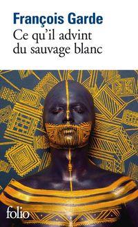 Ce qu'il advint du sauvage blanc - François Garde Les Goncourt des étudiants se lisent toujours bien.