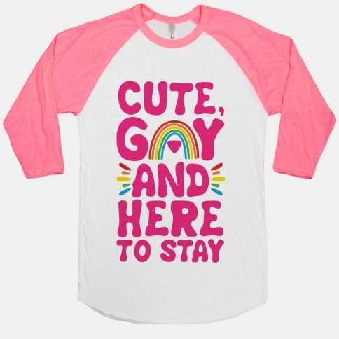 We're cute and gay and here to stay! Celebrate your gay pride in this cute, lgbt, gay pride shirt!
