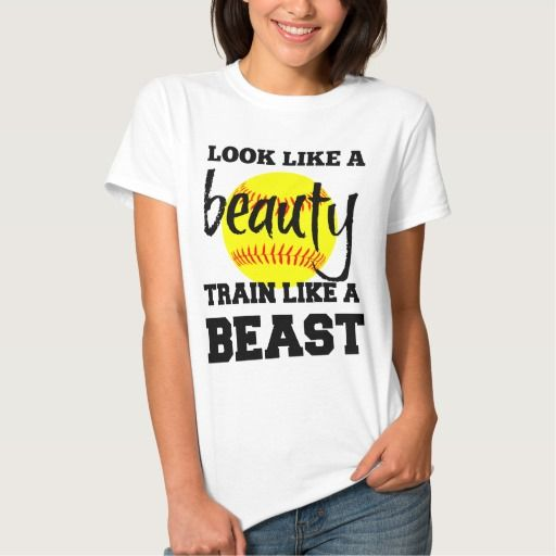 LOOK LIKE A SOFTBALL BEAUTY TRAIN LIKE A BEAST SHIRTS