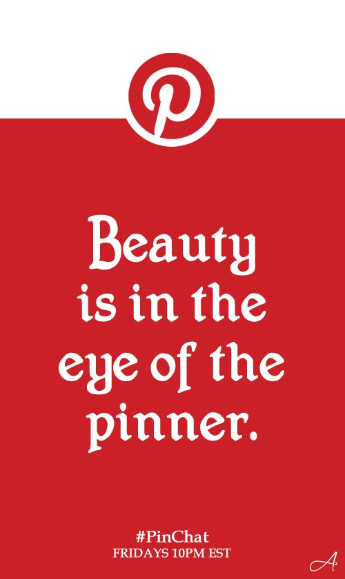 Beauty is in the eye of the pinner. #pinquote