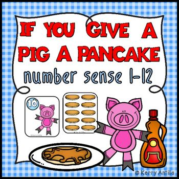 If You Give a Pig a Pancake Number Sense 1-12 This center has students match…