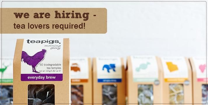 come and work for teapigs! http://www.teapigs.co.uk/articles/we_are_hiring_1.htm