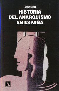 Historia del anarquismo en España : Utopía y realidad / Laura Vicente Villanueva Publicación Madrid : Catarata, 2013