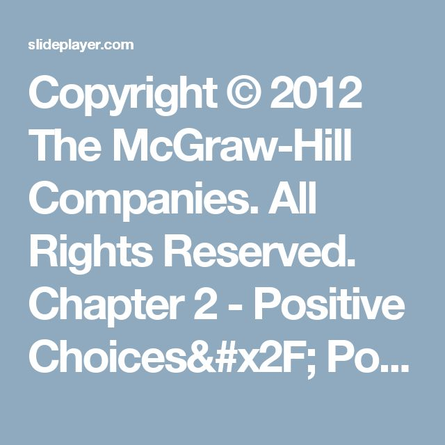 Copyright © 2012 The McGraw-Hill Companies. All Rights Reserved. Chapter 2 - Positive Choices/ Positive Changes. -  ppt download