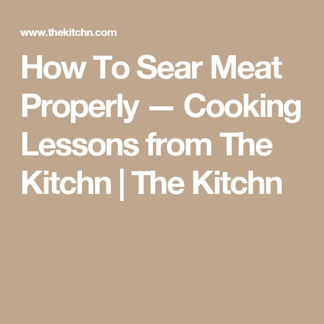 How To Sear Meat Properly — Cooking Lessons from The Kitchn | The Kitchn