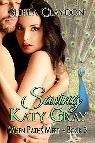 Saving Katy Gray (When Paths Meet Book 3) by Sheila Claydon, http://www.amazon.com/dp/B00MMXVNAO/ref=cm_sw_r_pi_dp_ZC.svb0HE393Q