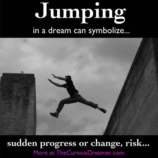 In a dream, jumping can symbolize...  More at TheCuriousDreamer.   #DreamMeaning #DreamSymbol