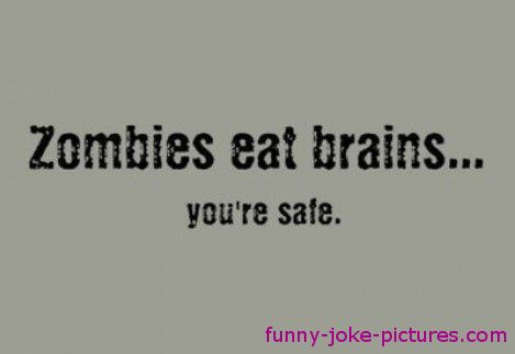 Funny Zombies Eat Brains Quote | Funny Joke Pictures