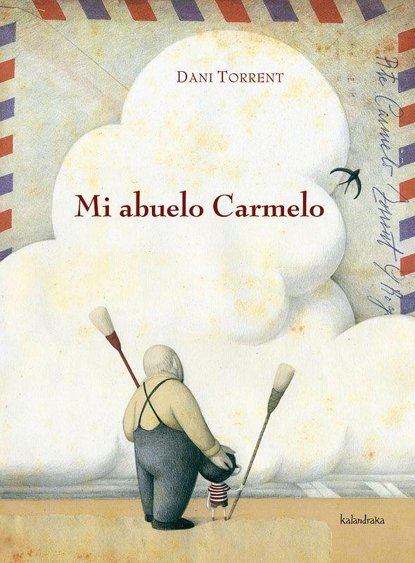 "Dani Torrent. ""Mi abuelo Carmelo"". Editorial Kalandraka (6 a 9 años) Muerte abuelo"