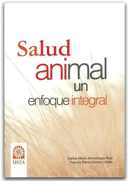 Salud animal un enfoque integral – Harol Yesid Valencia Martínez – Universidad Santo Tomás http://www.librosyeditores.com/tiendalemoine/3003-salud-animal-un-enfoque-integral.html Editores y distribuidores.