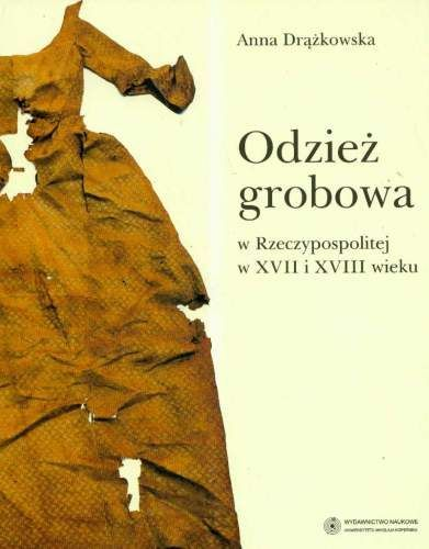 "A. Drążkowska, ""Odzież grobowa w Rzeczpospolitej w XVII i XVIII wieku"" UMK, 2008; The main problem that has been addressed in this book, is an attempt to answer the question of how constructed, sewn and prepared clothing for the deceased in Poland in the seventeenth and eighteenth centuries. The study has been acquired mainly silk garments, which were acquired in the course of archaeological work conducted in churches. Presented hats: caps, hats and caps, stockings, gloves, belts and…"