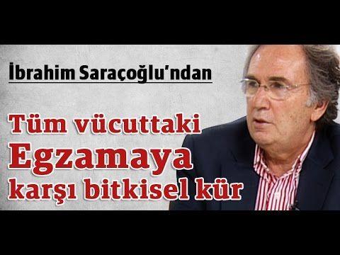 İbrahim Saraçoğlu - Tüm vücuttaki Egzamaya karşı bitkisel kür - YouTube