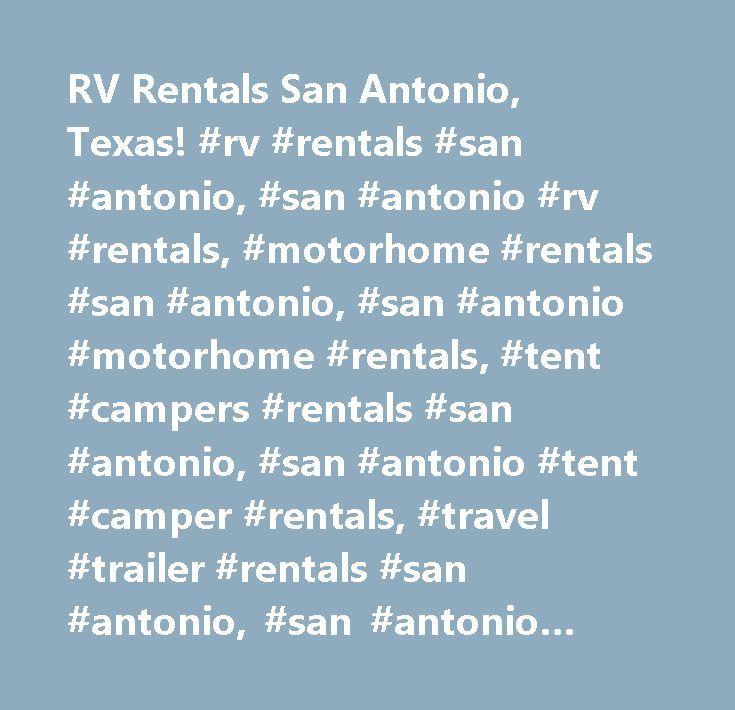 RV Rentals San Antonio, Texas! #rv #rentals #san #antonio, #san #antonio #rv #rentals, #motorhome #rentals #san #antonio, #san #antonio #motorhome #rentals, #tent #campers #rentals #san #antonio, #san #antonio #tent #camper #rentals, #travel #trailer #rentals #san #antonio, #san #antonio #travel #trailer #rentals, #rv #rentals #texas,texas #motorhome #rentals, #texas #motor #home #rentals,texas #motorhome #rental,texas #motor #home #rental,rv #rent #texas,rent, #rv's, #recreational #vehicle…