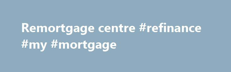 Remortgage centre #refinance #my #mortgage http://mortgage.remmont.com/remortgage-centre-refinance-my-mortgage/  #remortgage # Updated cookies policy – you'll see this message only once. Barclays uses cookies on this website. They help us to know a little bit about you and how you use our website, which improves the browsing experience and marketing – both for you and for others. They are stored locally on your computer or mobile device. To accept cookies continue browsing as normal. Or go…