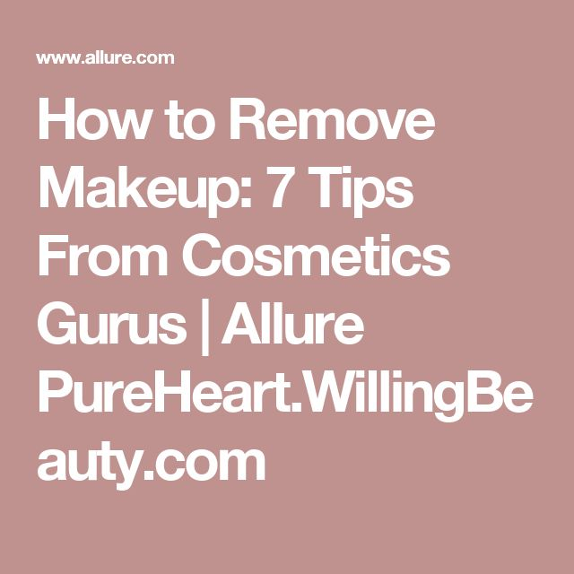 How to Remove Makeup: 7 Tips From Cosmetics Gurus | Allure PureHeart.WillingBeauty.com