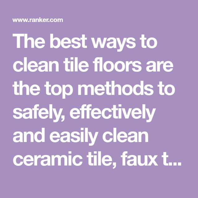 The Best Ways To Clean Tile Floors Are The Top Methods To