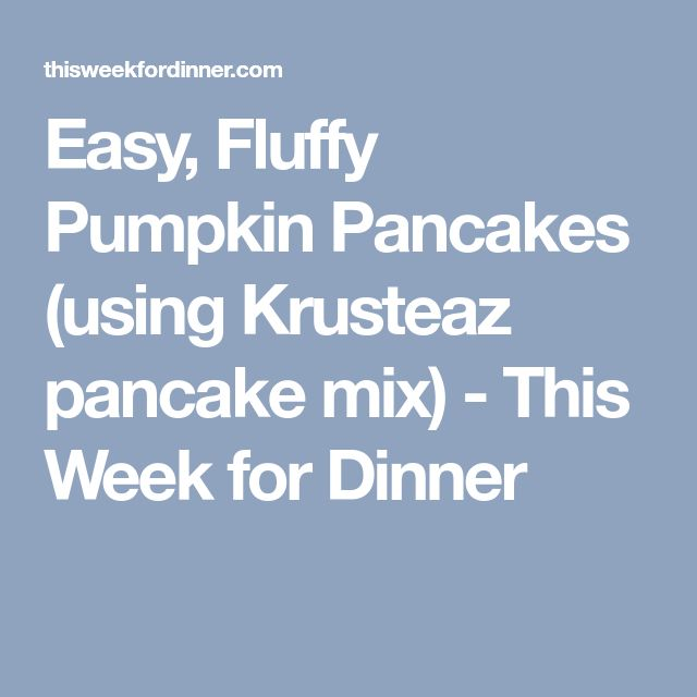Easy, Fluffy Pumpkin Pancakes (using Krusteaz pancake mix) - This Week for Dinner