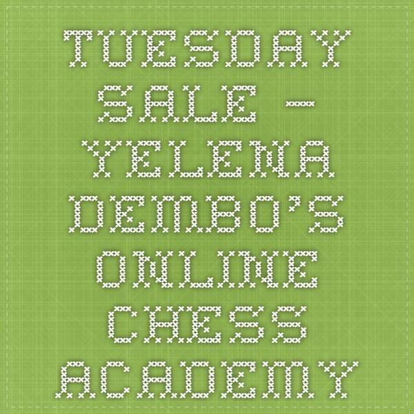 Tuesday Sale – Yelena Dembo's Online Chess Academy