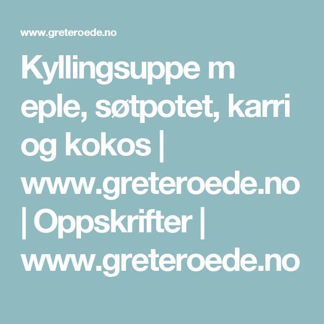 Kyllingsuppe m eple, søtpotet, karri og kokos | www.greteroede.no | Oppskrifter | www.greteroede.no