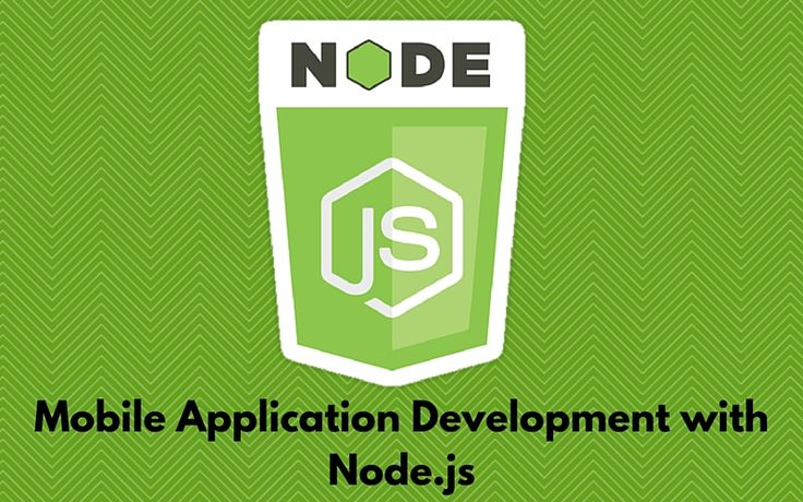 7 reasons for developing mobile apps with Node js