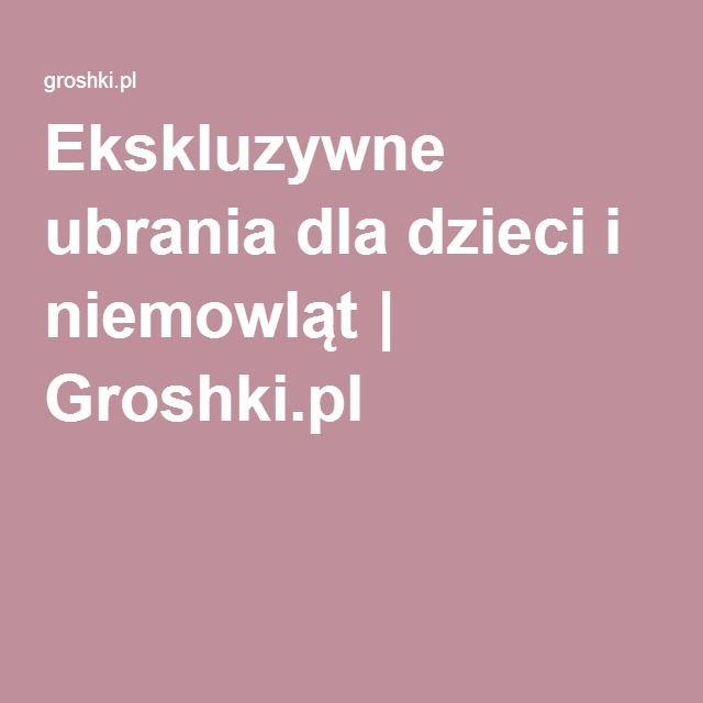 Ekskluzywne ubrania dla dzieci i niemowląt | Groshki.pl