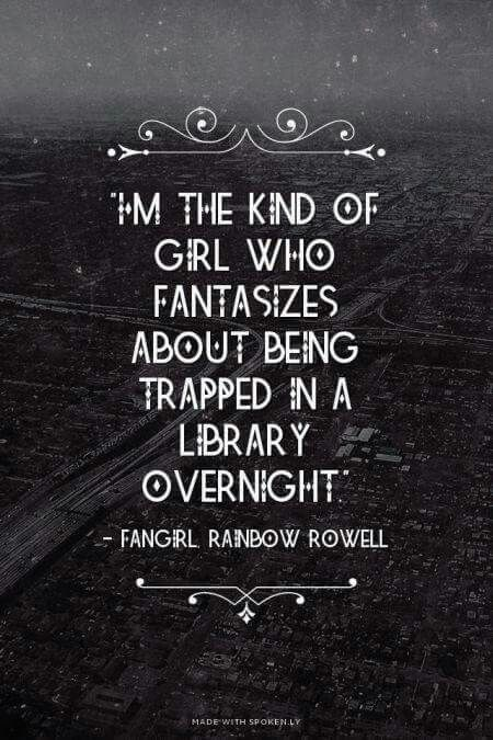 Great quote for teens or adults. Being trapped in a library does sound like a dream!