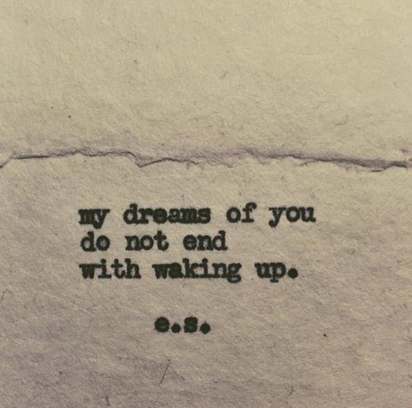 """My dreams of you do not end with waking up."""