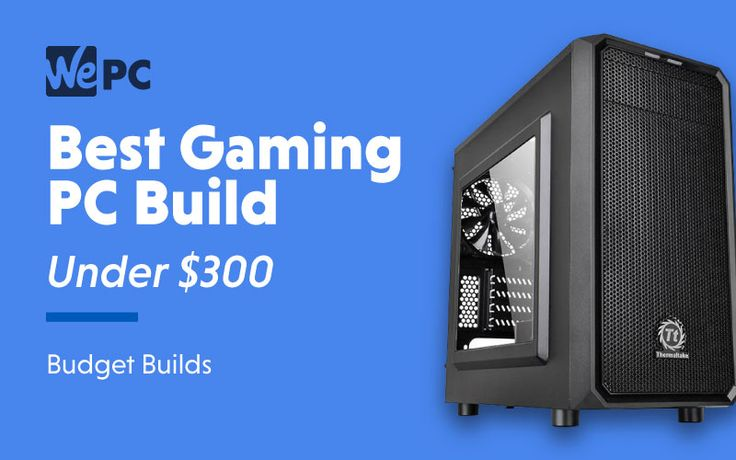 Best cheap gaming pc build under 300 in 2020 wepc