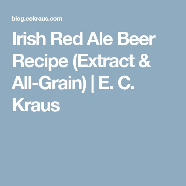 Irish Red Ale Beer Recipe (Extract & All-Grain)   E. C. Kraus