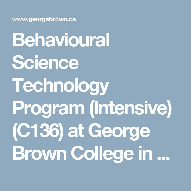 Behavioural Science Technology Program (Intensive) (C136) at George Brown College in Toronto 2017-2018