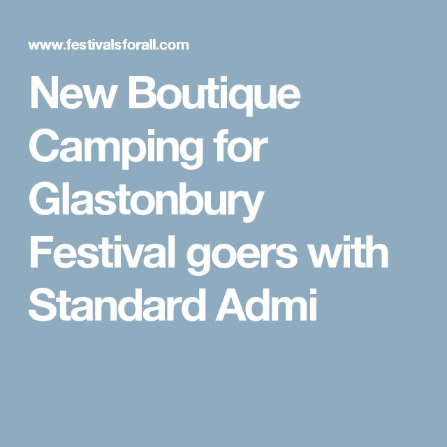 New Boutique Camping for Glastonbury Festival goers with Standard Admi